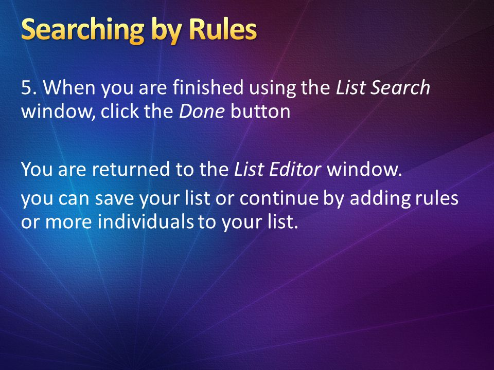 5. When you are finished using the List Search window, click the Done button You are returned to the List Editor window. you can save your list or con