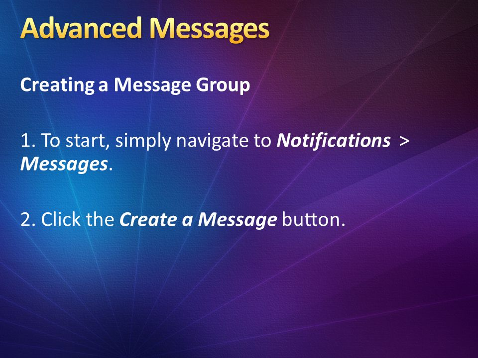 Creating a Message Group 1. To start, simply navigate to Notifications > Messages.