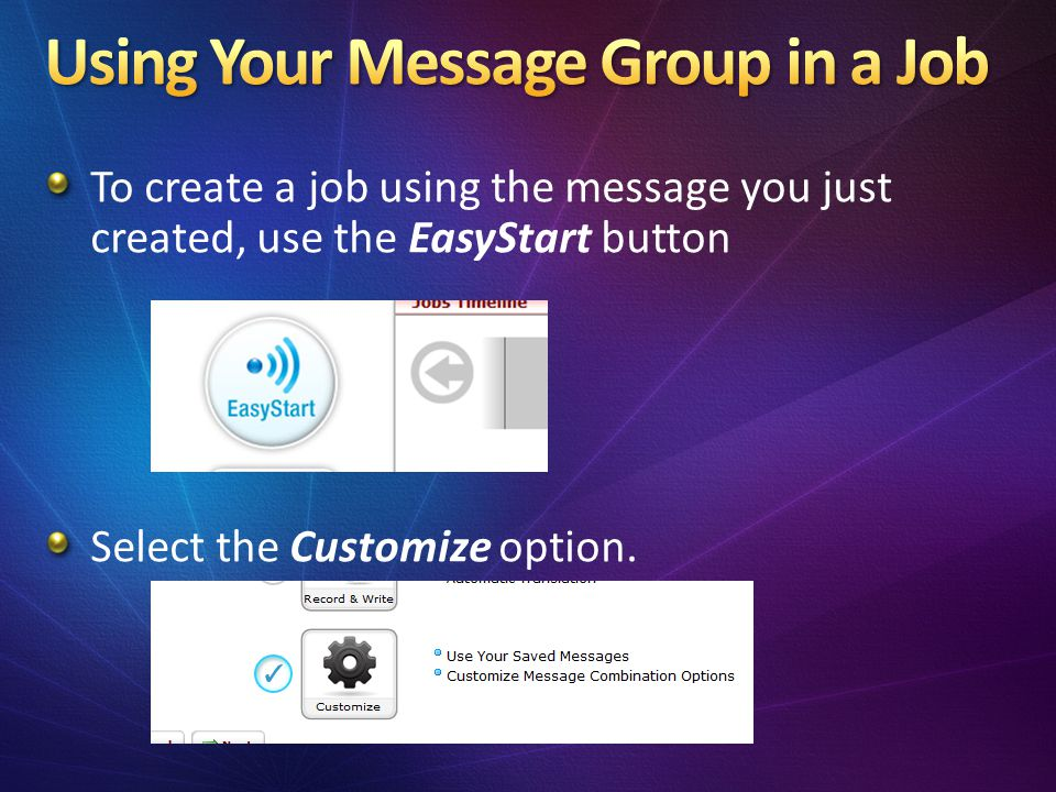 To create a job using the message you just created, use the EasyStart button Select the Customize option.