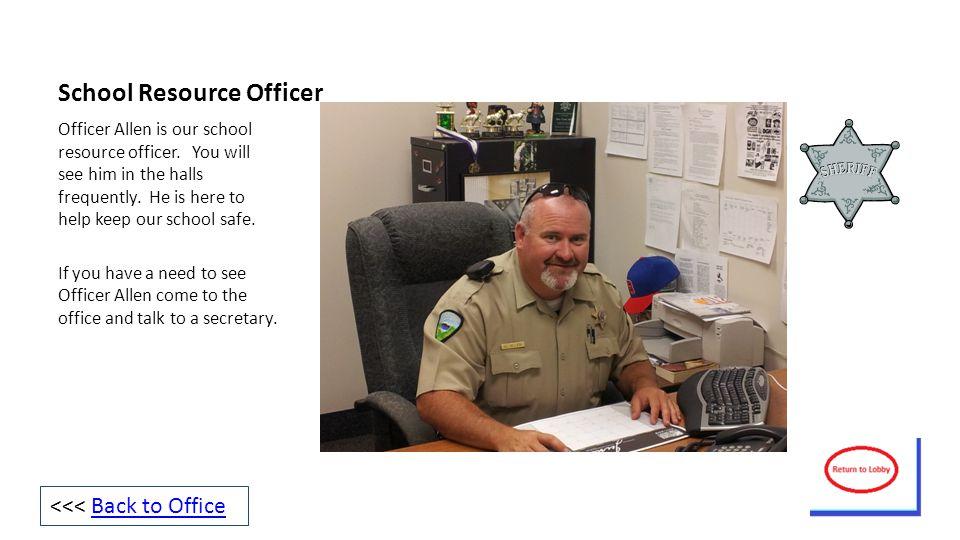 School Resource Officer Officer Allen is our school resource officer.
