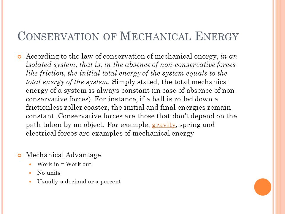 C ONSERVATION OF M ECHANICAL E NERGY According to the law of conservation of mechanical energy, in an isolated system, that is, in the absence of non-conservative forces like friction, the initial total energy of the system equals to the total energy of the system.