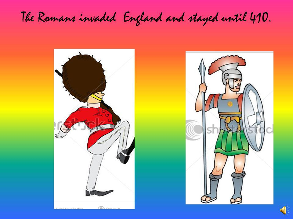 The Romans invaded England and stayed until 410.