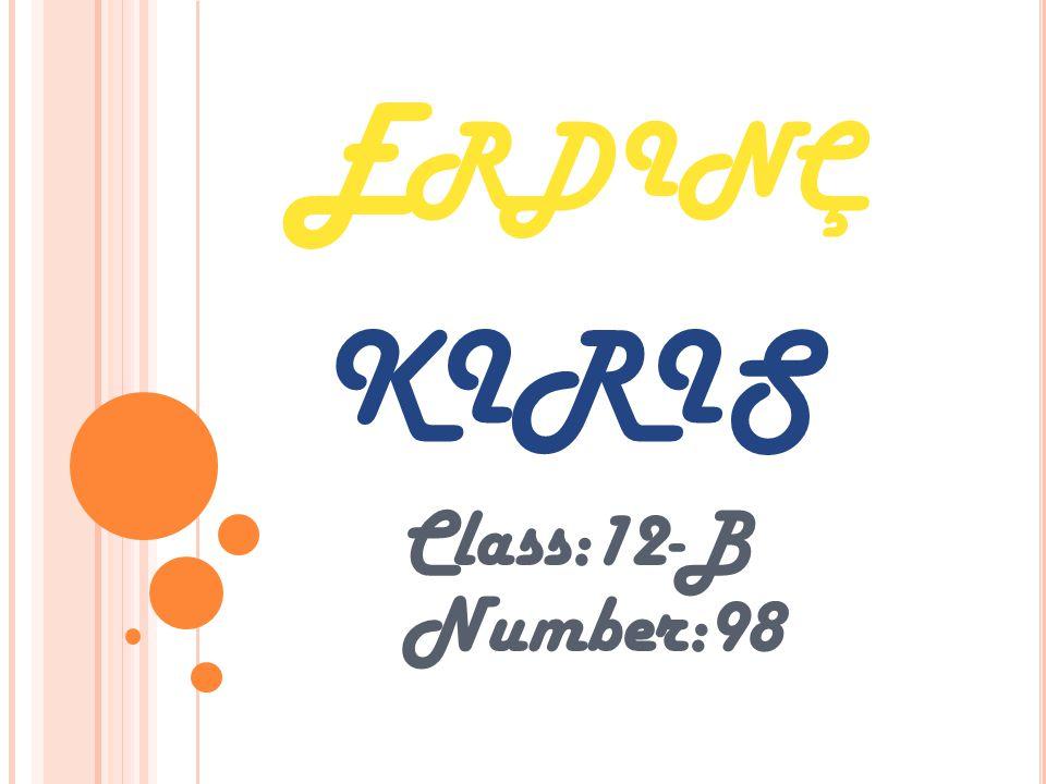 E RDINÇ Class:12-B Number:98 KIRIS