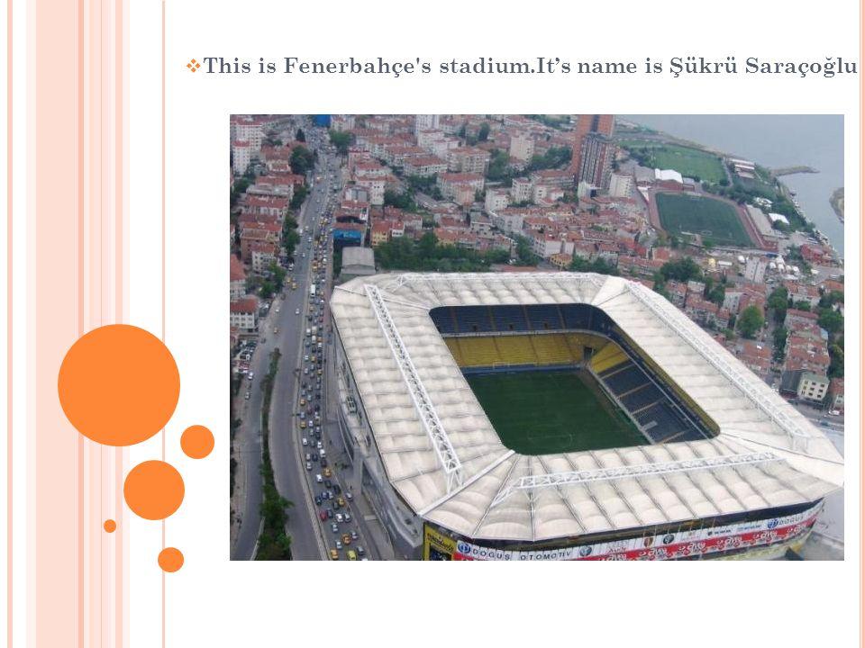 This is Fenerbahçe s stadium.Its name is Şükrü Saraçoğlu
