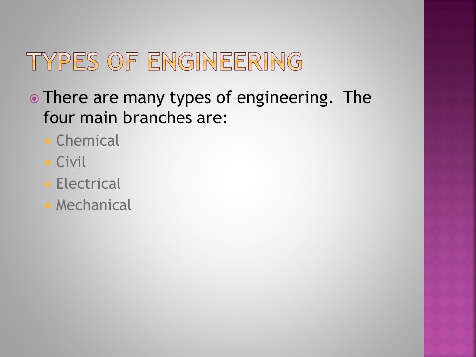 There are many types of engineering.
