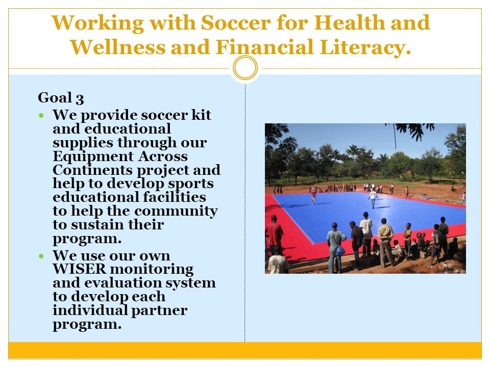 Working with Soccer for Health and Wellness and Financial Literacy.