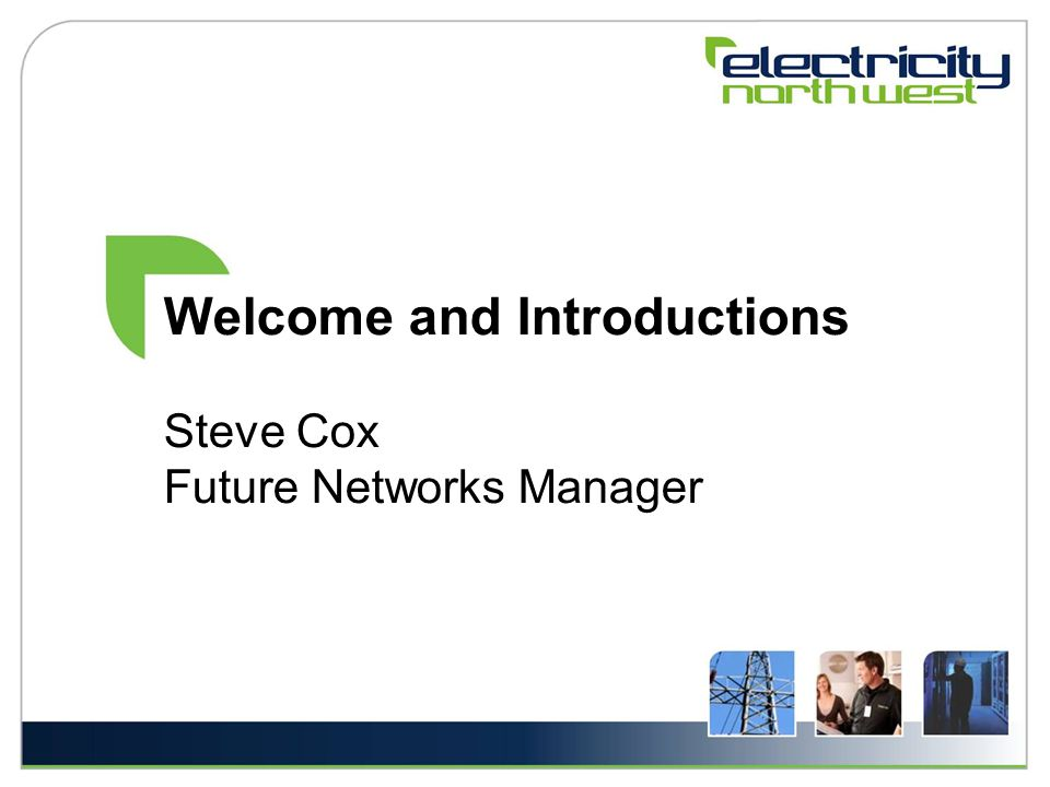 Welcome and Introductions Steve Cox Future Networks Manager