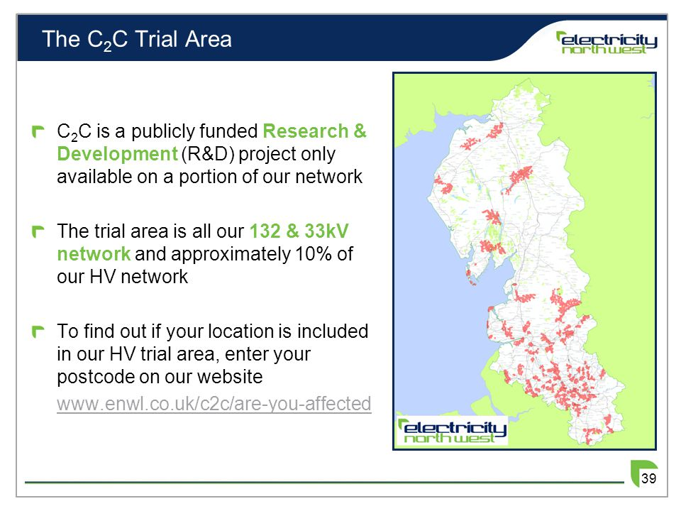 The C 2 C Trial Area C 2 C is a publicly funded Research & Development (R&D) project only available on a portion of our network The trial area is all