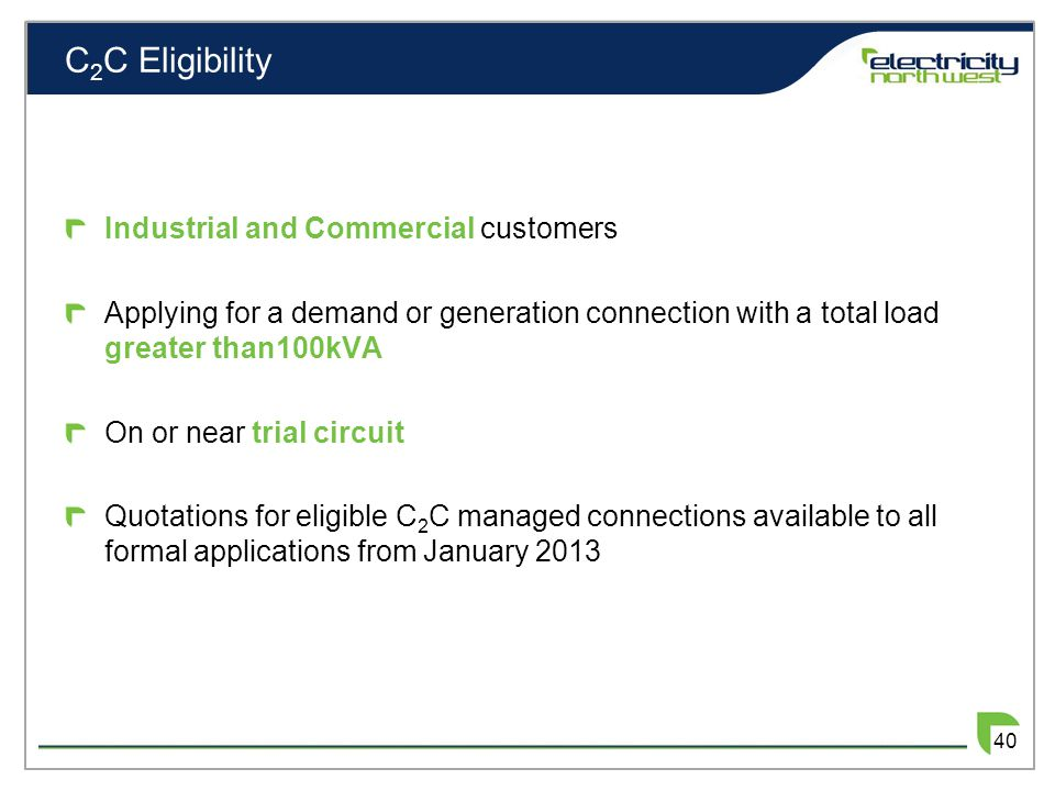 C 2 C Eligibility Industrial and Commercial customers Applying for a demand or generation connection with a total load greater than100kVA On or near t