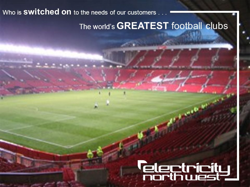 Title Sub Title Who is switched on to the needs of our customers... The worlds GREATEST football clubs