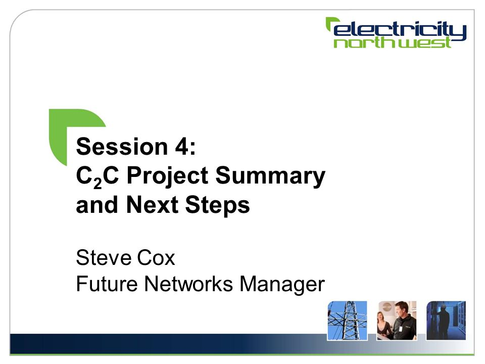 Session 4: C 2 C Project Summary and Next Steps Steve Cox Future Networks Manager