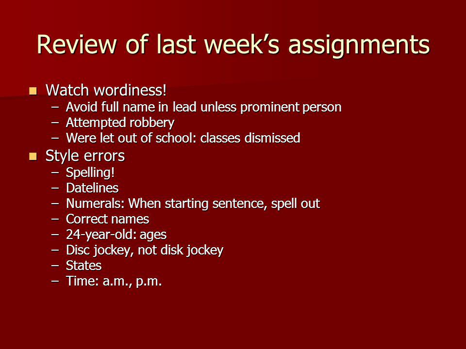 Review of last weeks assignments Watch wordiness. Watch wordiness.