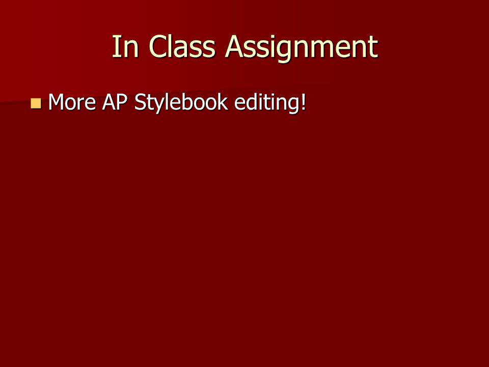 In Class Assignment More AP Stylebook editing! More AP Stylebook editing!