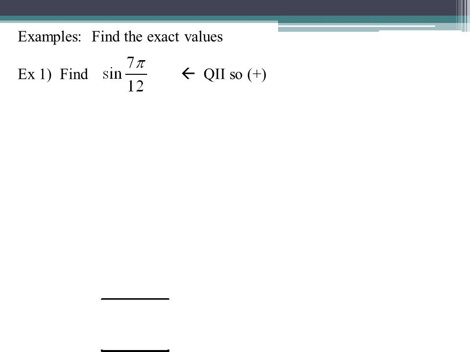 Examples: Find the exact values Ex 1) Find QII so (+)