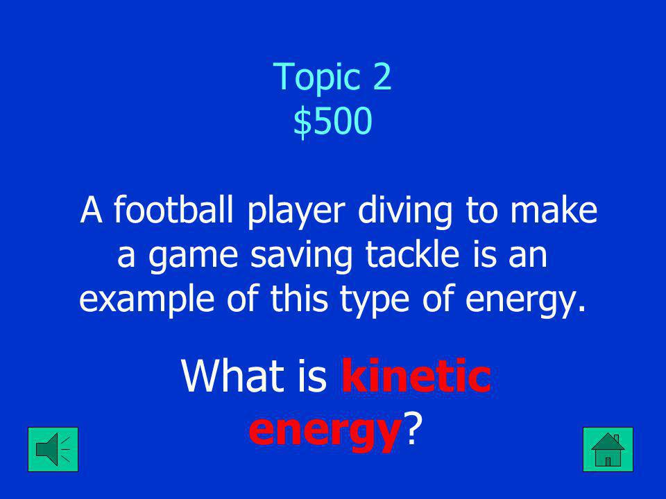 Topic 2 $400 Burning gasoline is an example of what type of energy What is kinetic energy