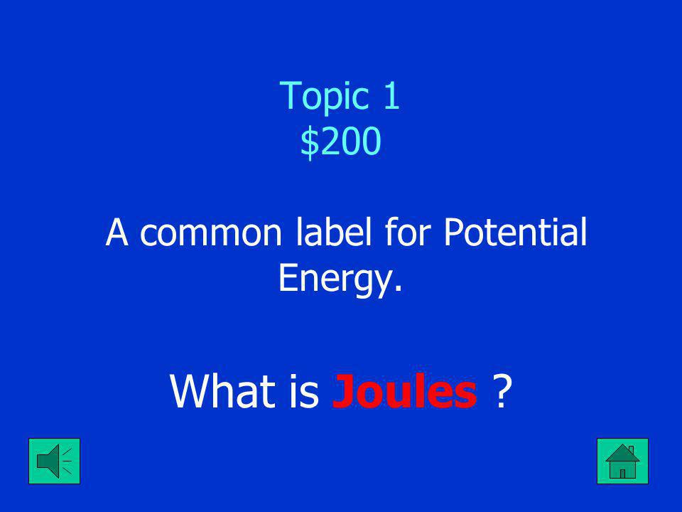 Topic 1 $100 A common label for a measurement in velocity. What is meters per second
