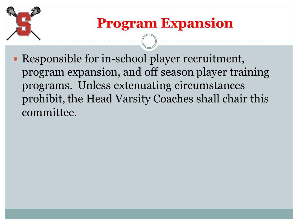 Program Expansion Responsible for in-school player recruitment, program expansion, and off season player training programs. Unless extenuating circums