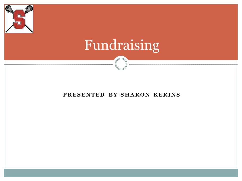 PRESENTED BY SHARON KERINS Fundraising