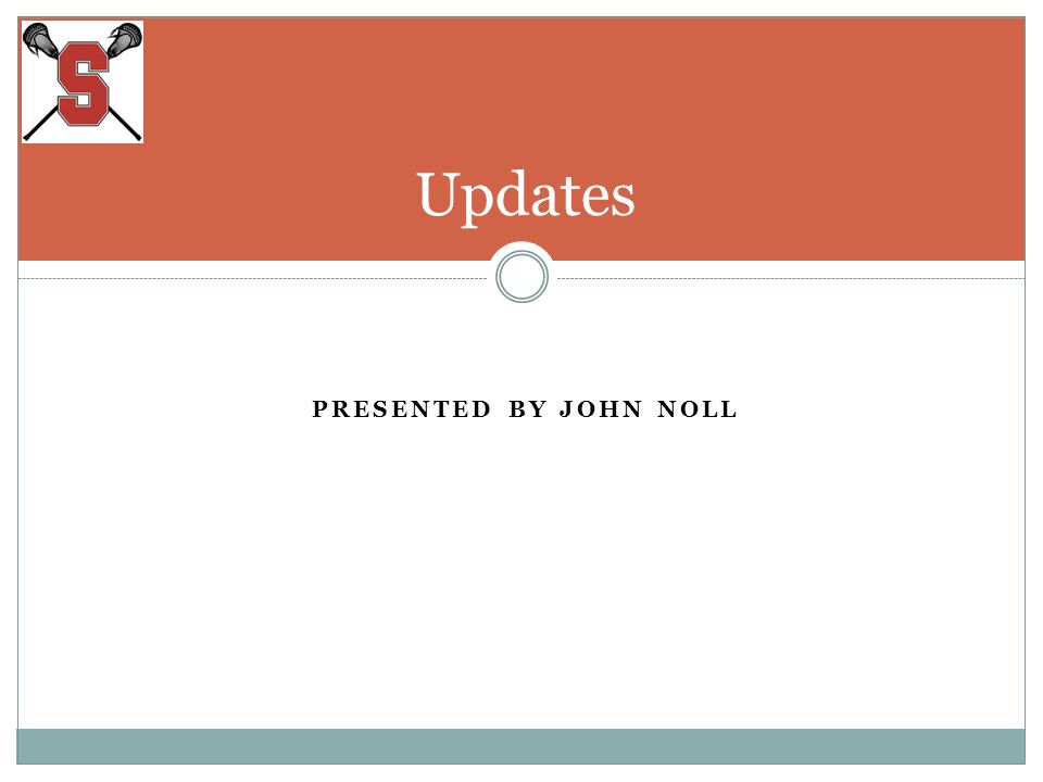PRESENTED BY JOHN NOLL Updates