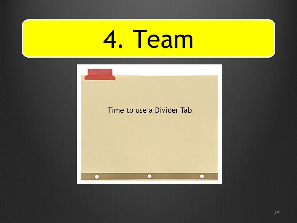 25 4. Team Time to use a Divider Tab
