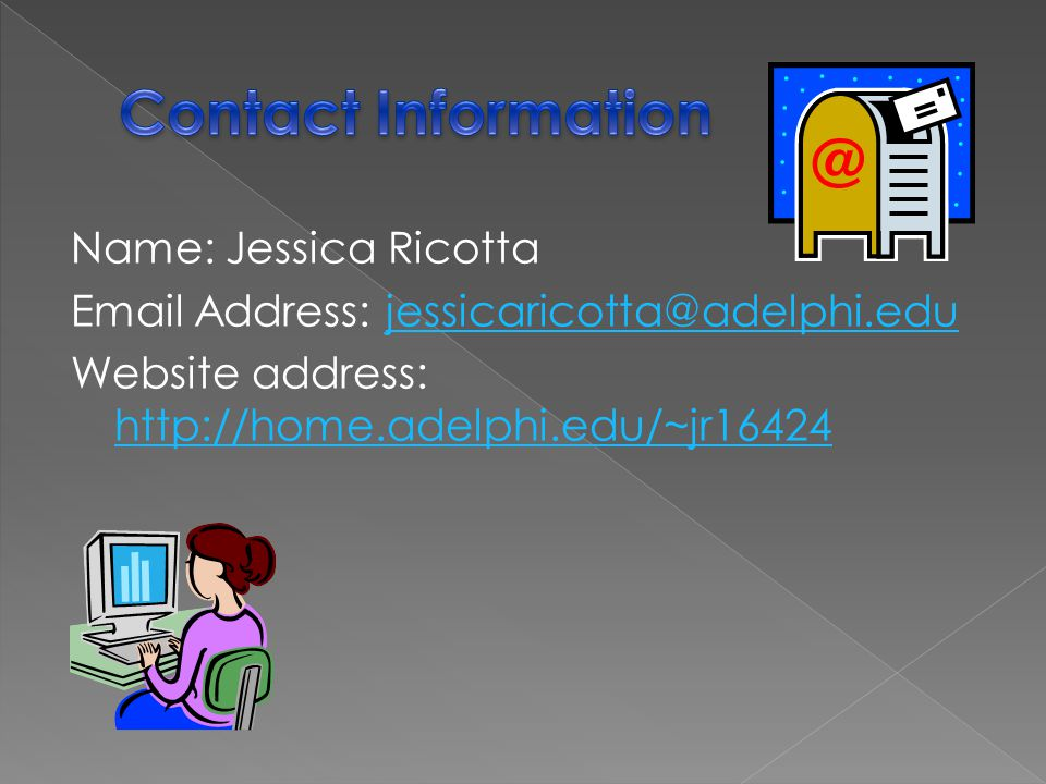 Name: Jessica Ricotta College Degree: Adelphi University Bachelors Degree Current Status: Studying for Masters in Physical Education Current Occupation: Physical Education Teacher for Nassau County and Varsity Girls Volleyball and Basketball Coach Goals in Life: Motivate, inspire, and assist the youth in developing a healthier lifestyle for their future.