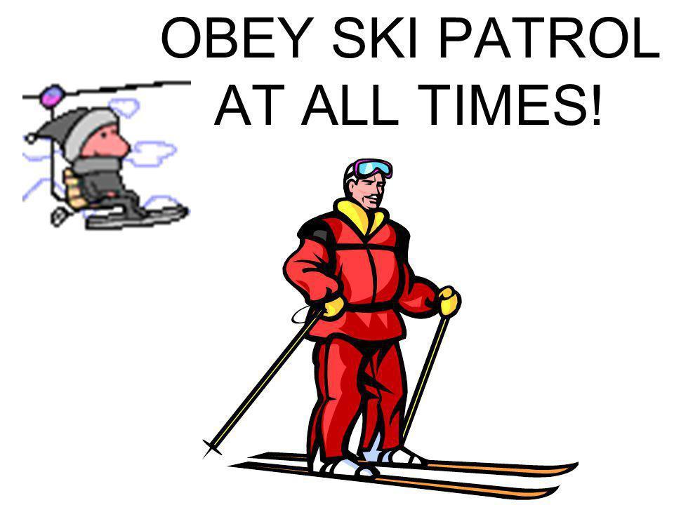 OBEY SKI PATROL AT ALL TIMES!