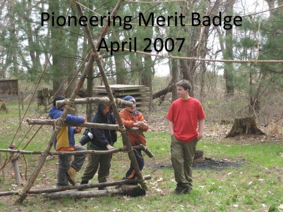 Pioneering Merit Badge April 2007 Pioneering Merit Badge April 2007