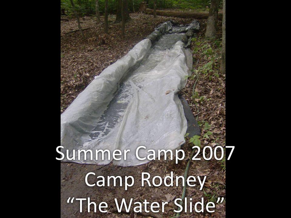 Summer Camp 2007 Camp Rodney The Water Slide Summer Camp 2007 Camp Rodney The Water Slide