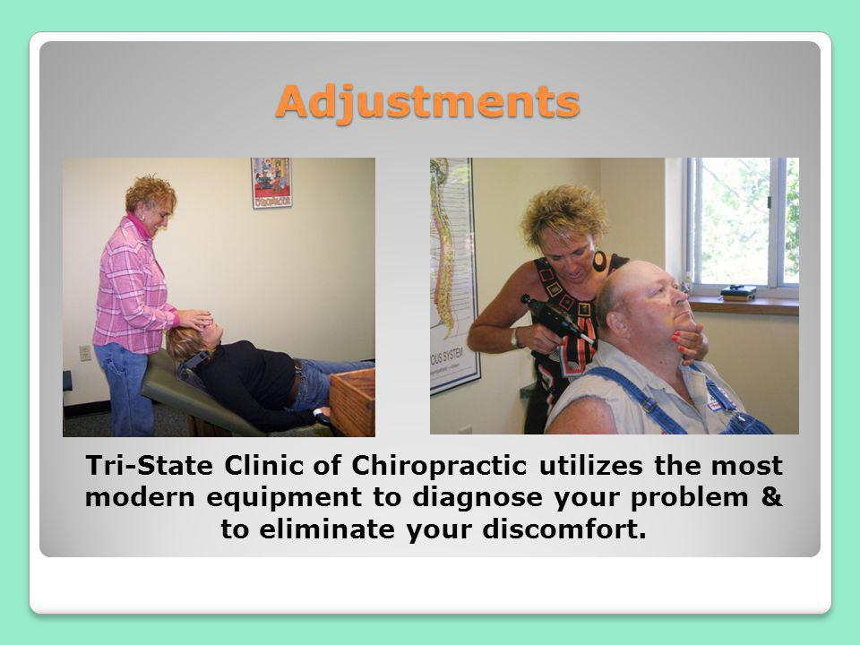 Adjustments Tri-State Clinic of Chiropractic utilizes the most modern equipment to diagnose your problem & to eliminate your discomfort.