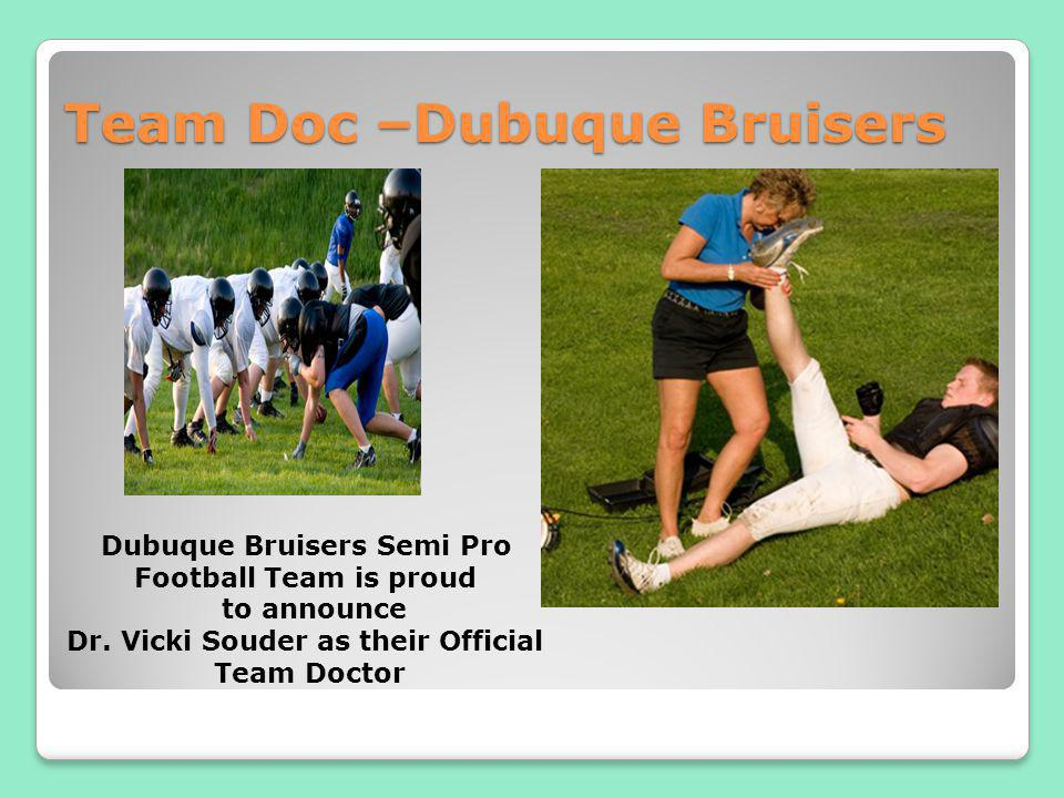 Team Doc –Dubuque Bruisers Dubuque Bruisers Semi Pro Football Team is proud to announce Dr. Vicki Souder as their Official Team Doctor