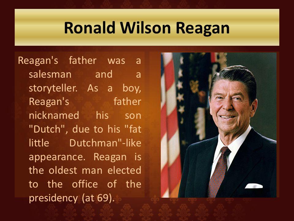 Ronald Wilson Reagan Reagan s father was a salesman and a storyteller.