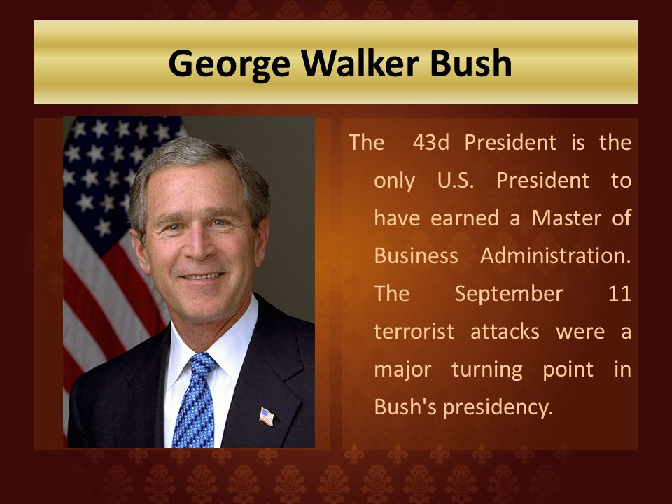 George Walker Bush The 43d President is the only U.S.
