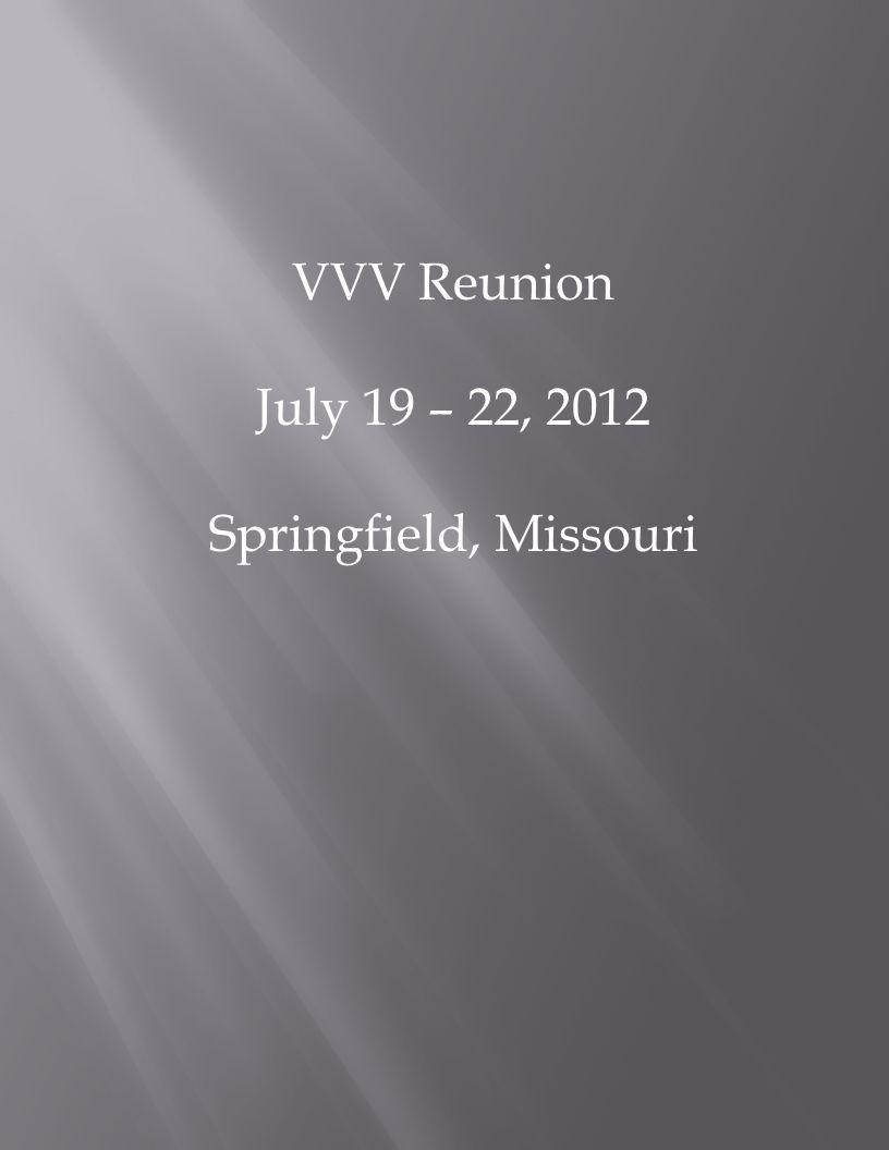 VVV Reunion July 19 – 22, 2012 Springfield, Missouri