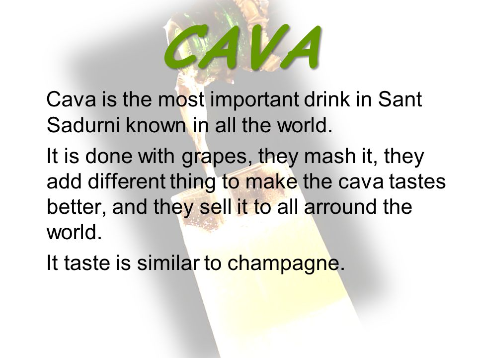 CAVA Cava is the most important drink in Sant Sadurni known in all the world.