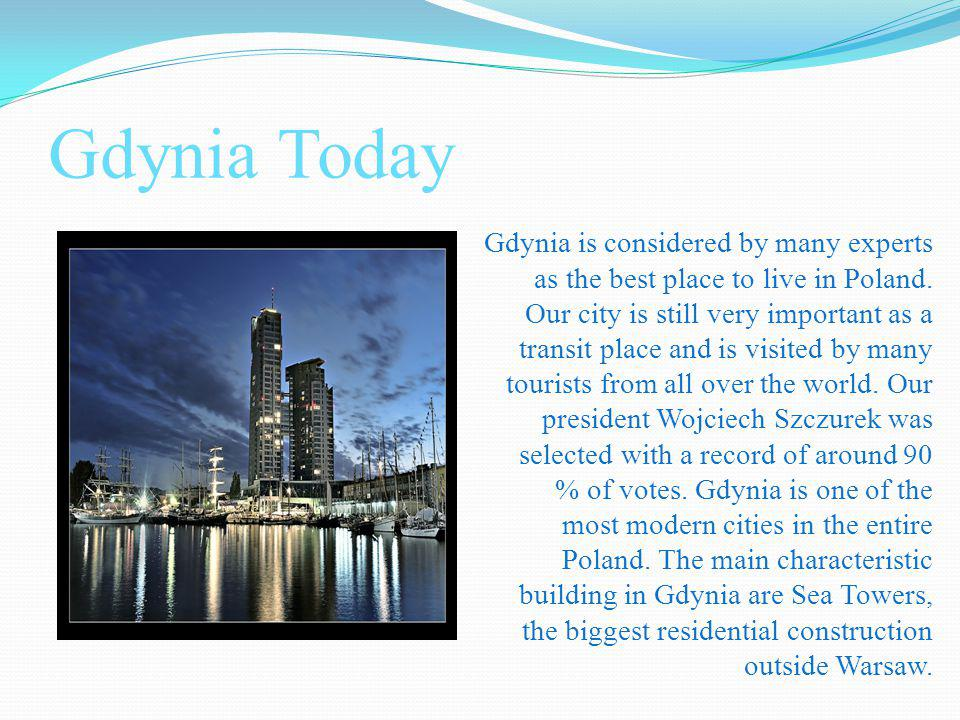 Gdynia Today Gdynia is considered by many experts as the best place to live in Poland.