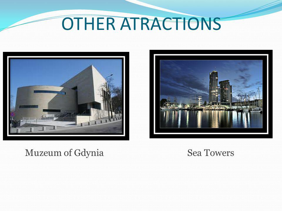 OTHER ATRACTIONS Muzeum of GdyniaSea Towers