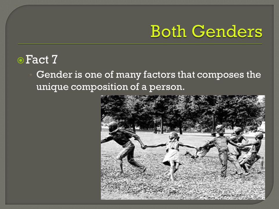 Fact 6 Males are geared toward Spatial and Mechanical learning tasks (Moir and Jessel 1989; Rich 2000)