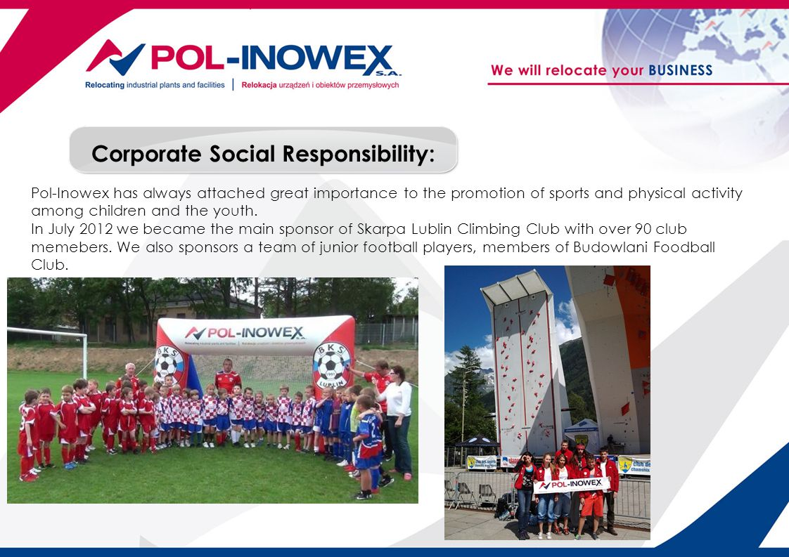 Corporate Social Responsibility: Pol-Inowex has always attached great importance to the promotion of sports and physical activity among children and t