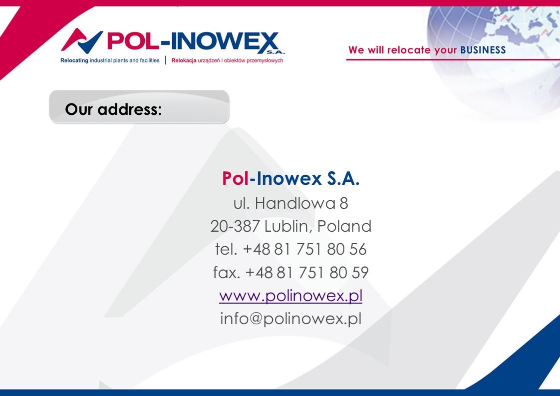 Our address: Pol-Inowex S.A. ul. Handlowa 8 20-387 Lublin, Poland tel.