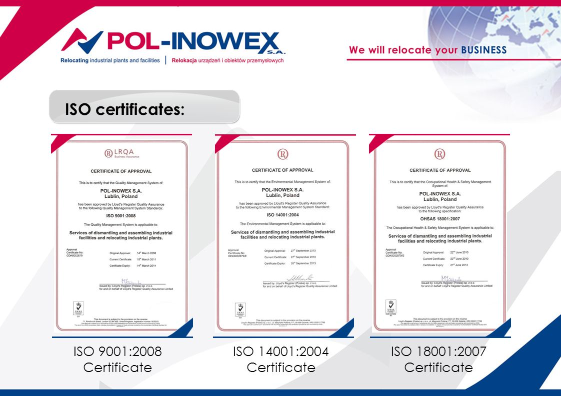 ISO certificates: ISO 9001:2008 Certificate ISO 14001:2004 Certificate ISO 18001:2007 Certificate