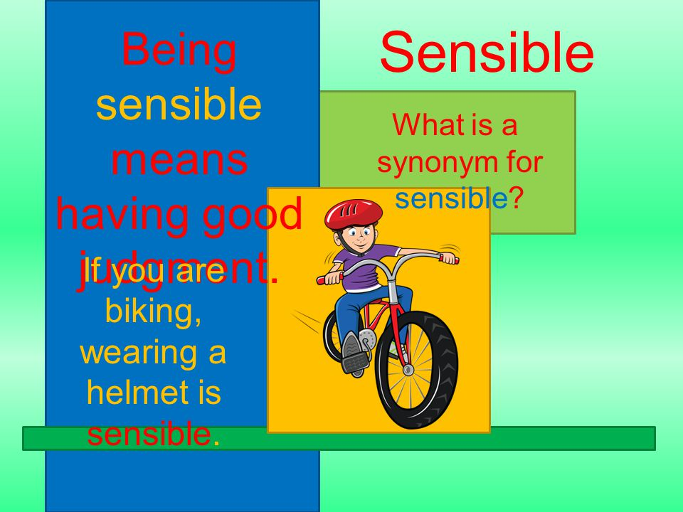 Being sensible means having good judgment. What is a synonym for sensible.