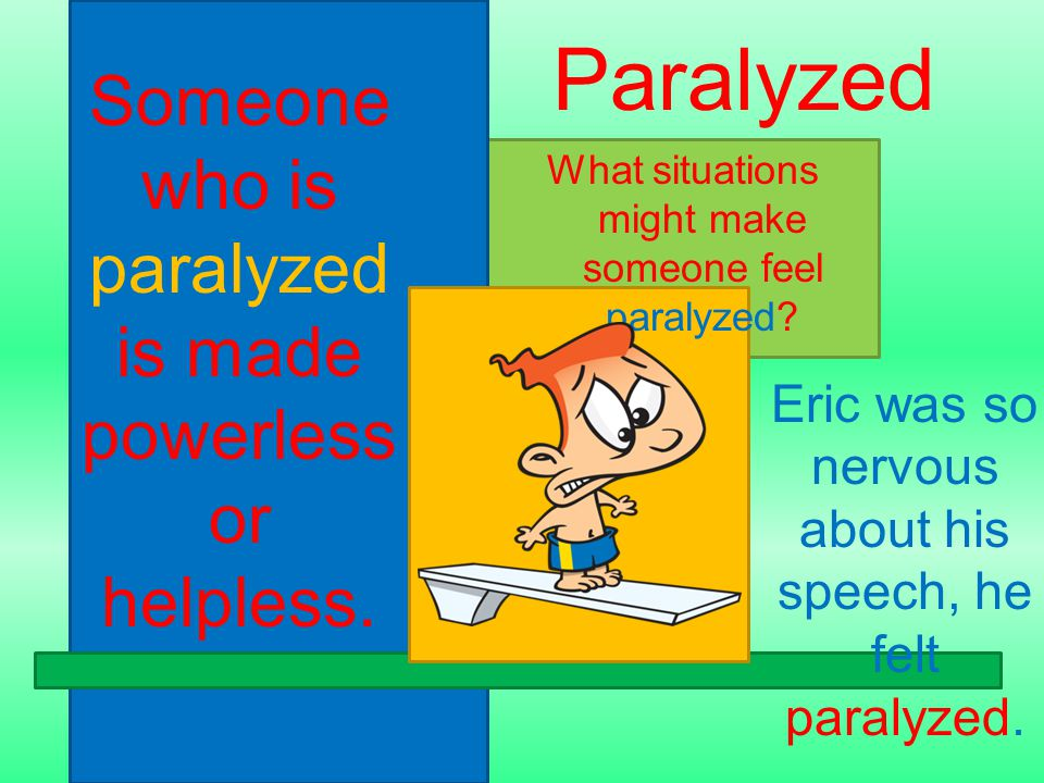 Someone who is paralyzed is made powerless or helpless.