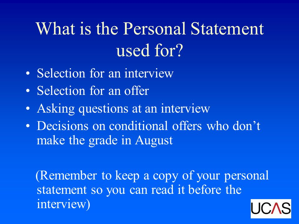 What is the Personal Statement used for? Selection for an interview Selection for an offer Asking questions at an interview Decisions on conditional o