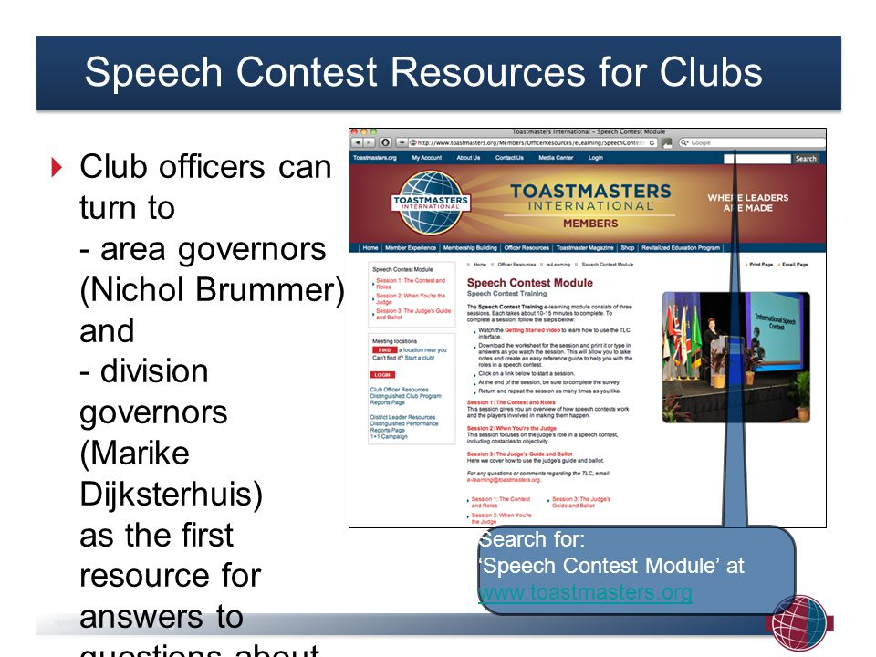 Club officers can turn to - area governors (Nichol Brummer) and - division governors (Marike Dijksterhuis) as the first resource for answers to questions about speech contests.