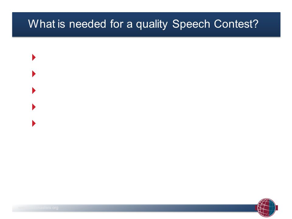 www.toastmasters.org What is needed for a quality Speech Contest