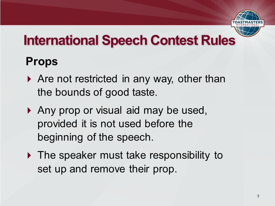 9 International Speech Contest Rules Are not restricted in any way, other than the bounds of good taste.