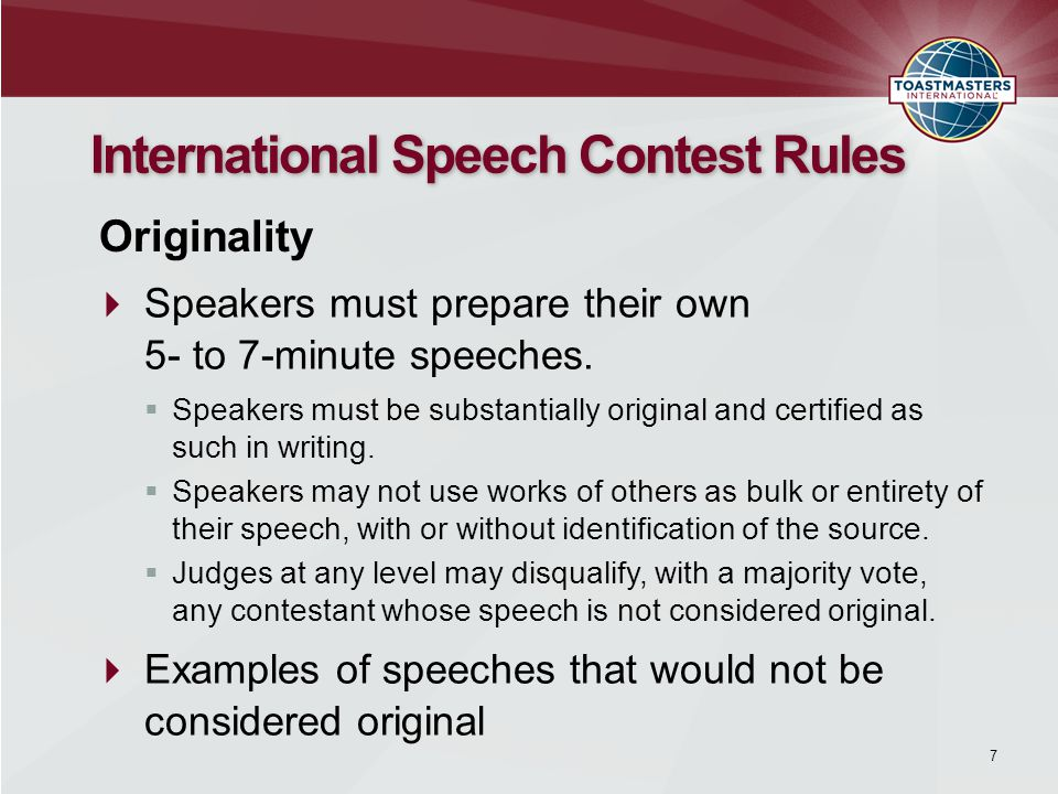 7 International Speech Contest Rules Speakers must prepare their own 5- to 7-minute speeches.