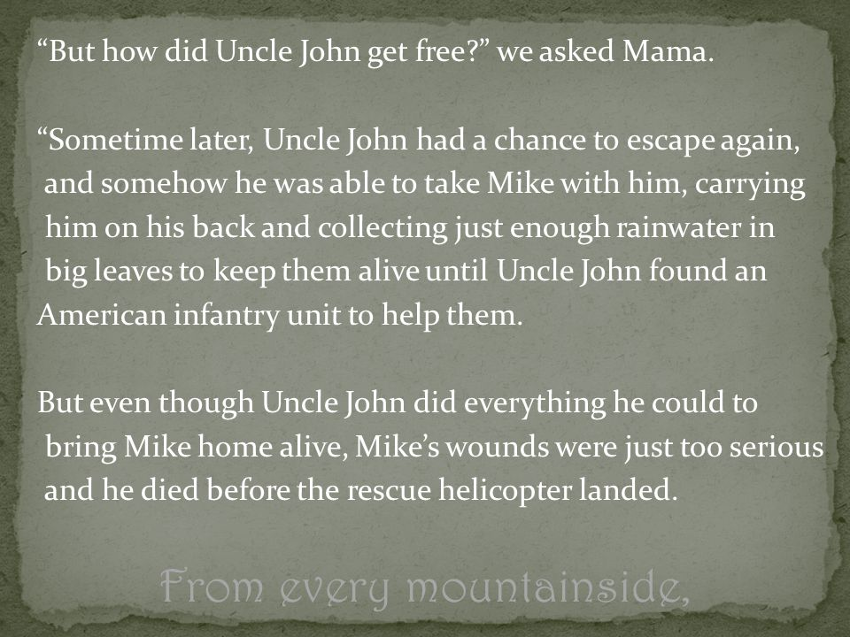 But how did Uncle John get free. we asked Mama.