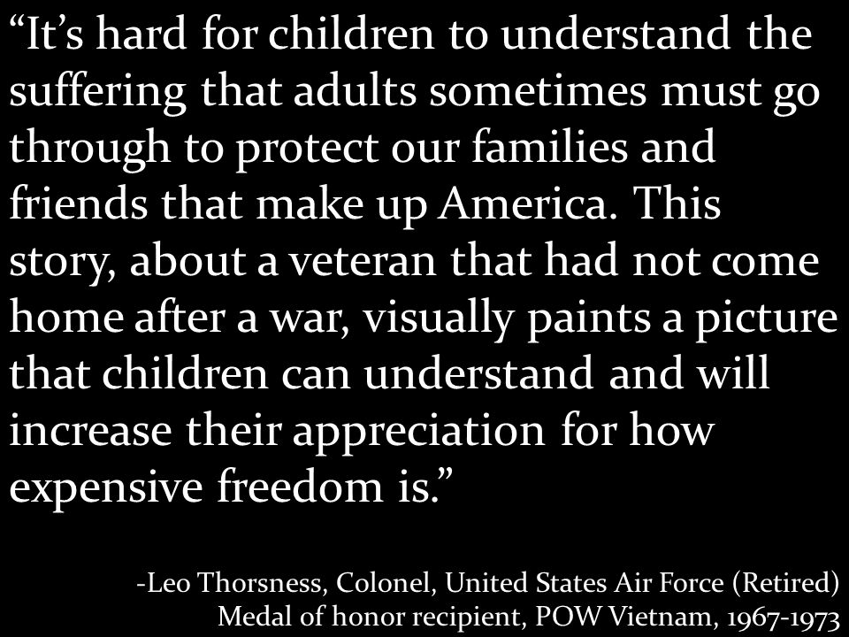 Its hard for children to understand the suffering that adults sometimes must go through to protect our families and friends that make up America.