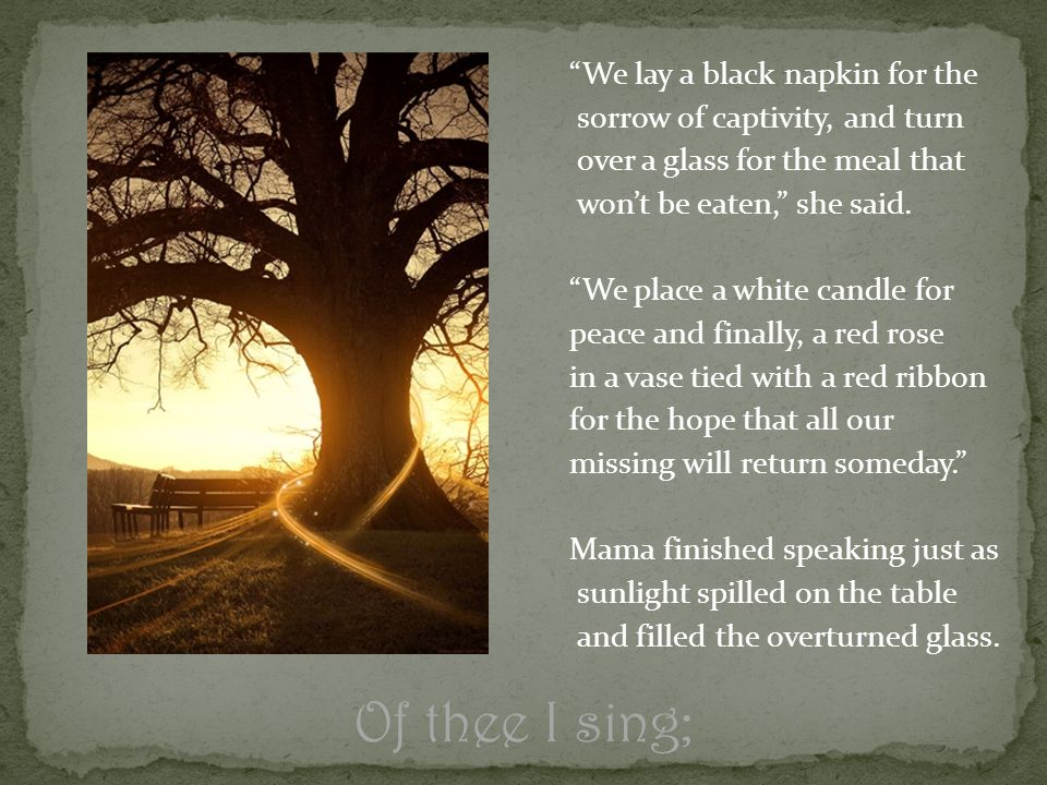 We lay a black napkin for the sorrow of captivity, and turn over a glass for the meal that wont be eaten, she said.